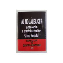 AL  NOUALEA CER - ANTOLOGIE A GRUPARII DE SCRIITORI ' LITERA NORDULUI ' , realizata de DUMITRU MUNTEANU , 2009