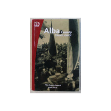 ALBA COUNTY - TRAVEL GUIDE by FLORIAN RARES TILEAGA , CRISTINA COFARU , DIANA CUTINICI , ETC. , 2018