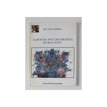 ALBUM DE ARTA DECORATIVA DE BUN GUST ! de DR. LIGIA TIBAD , 2006 , DEDICATIE*