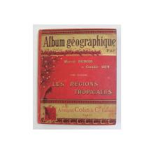 ALBUM GEOGRAPHIQUE par MM. MARCEL DUBOIS et CAMMILLE GUY , TOME II - LES REGIONS TROPICALES , 1897