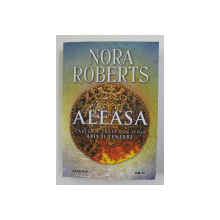 ALEASA - CARTEA A TREIA DIN SERIA ABIS SI TENEBRE de NORA ROBERTS , 2020