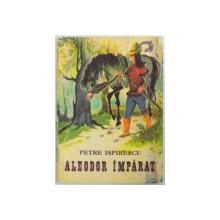 ALEODOR IMPARAT (TEXT PRESCURTAT) de PETRE ISPIRESCU 1977, ILUSTRATII DE COCA CRETOIU-SEINESCU