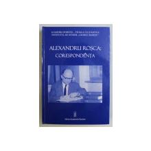 ALEXANDRU ROSCA , CORESPONDENTA , editie ingrijita de IOAN BERAR , 2010