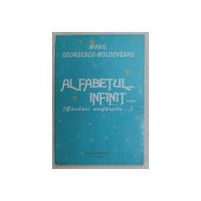 ALFABETUL ...... INFINIT ..... ( GANDURI NESFARSITE ... ) de MIHAIL GEORGESCU - MOLDOVEANU , 1998