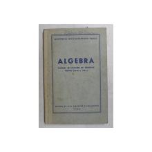 ALGEBRA - MANUAL SI CULEGERE DE PROBLEME PENTRU CLASA A VIII -A , 1952