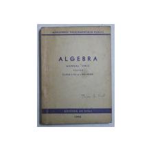 ALGEBRA  - MANUAL UNIC PENTRU CLASA A X -A SI A XI -A MEDIE , 1948