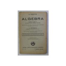 ALGEBRA PENTRU CLASA a - IV - a A LICEELOR , SCOLI NORMALE , SEMINARII ED. XI de AL MANICATIDE , 1930