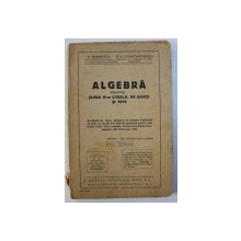ALGEBRA PENTRU CLASA VI - A LICEALA , DE BAIETI SI FETE de P. MARINESCU si G. V. CONSTANTINESCU , 1945