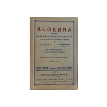 ALGEBRA PENTRU CLASA VI -A LICEE COMERCIALE , EDITIA  I - a  de C. GADEA ,  T. GRIGORESCU , I. MARCULESCU , 1938 - 1939