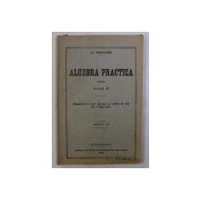 ALGEBRA PRACTICA PENTRU CLASA a - IV - a de AL. MANICATIDE , 1921