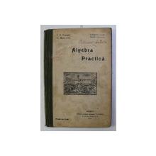ALGEBRA PRACTICA PENTRU CLASA a - IV - a ED. a - III - a de C. S. POPESCU , AL. MANICATIDE , 1914