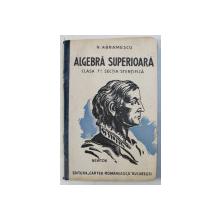 ALGEBRA SUPERIOARA  - CLASA A 7 -A  STIINTIFICA de N . ABRAMESCU , 1935