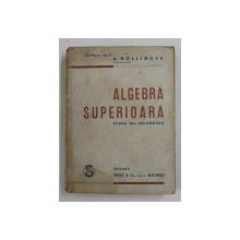 ALGEBRA SUPERIOARA CLASA A VII A SECUNDARA : SECTIA STIINTIFICA de A. HOLLINGER