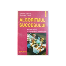 ALGORITMUL SUCCESULUI  - REPERE ACTUALE IN INVATAMANTUL PREUNIVERSITAR de GABRIELA BANCILA si GHEORGHE ZAMFIR , 1999