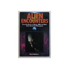 ALIEN ENCOUNTERS  - TRUE LIFE STORIES OF ALIENS , UFO s AND OTHER EXTRA - TERRESTRIAL PHENOMENA by RUPERT MATTHEWS , 2008