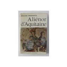 ALIENOR D 'AQUITAINE par REGINE PERNOUD , 1972