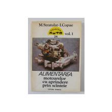 ALIMENTAREA MOTOARELOR CU APRINDERE PRIN SCANTEIE , VOLUMUL I de M. STRATULAT si I. COPAE , 1992