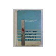 ALIMENTATIA COPILULUI SANATOS SI BOLNAV - ALIMENTE , REGIMURI  SI PREPARATE DIETETICE de V . PETRESCU - COMAN si FLORICA PAUN , 1965