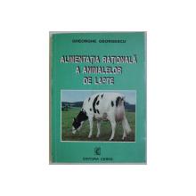 ALIMENTATIA RATIONALA A ANIMALELOR DE LAPTE de GHEORGHE GEORGESCU , 1998