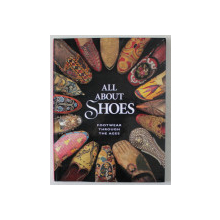 ALL ABOUT SHOES , FOOTWEAR THROUGH THE AGES , 1994