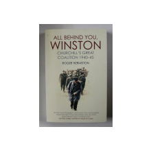 ALL BEHIND YOU , WINSTON CHURCHILL'S GREAT COALITION 1940 - 1945 by ROGER HERMISTON , 2017
