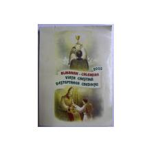 ALMANAH  - CALENDAR ' VIATA CRESTINA , DESTEPTAREA CREDINTEI ' , 2005