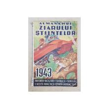 ALMANAHUL ZIARULUI STIINTELOR PE ANUL 1943 , PUBLICAT IN DECEMBRIE 1942
