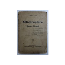 ALTA CRESTERE , SCOALA MUNCII de  SIMION MEHEDINTI SOVEJA  , EDITIA a - VII - a REVAZUTA SI ADAOGITA , 1922