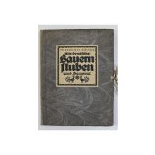 ALTE DEUTSCHE BAUERNSTUBEN UND HAUSRAT von ALEXANDER SCHOPP , 1921, TEXT CU CARACTERE GOTICE
