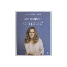 AM MANCAT . O FI PACAT ? de DR. MIHAELA BILIC , 2018