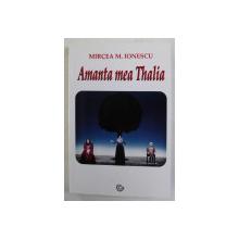 AMANTA MEA THALIA de MIRCEA M. IONESCU , 2019 , DEDICATIE *