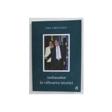 AMBASADOR IN VALTOAREA ISTORIEI de EMIL GHITULESCU , 2020 , DEDICATIE *