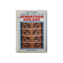AMELIORER VOTRE VUE PAR LA GYMNASTIQUE OCULARE par JULIETTE VILLENEUVE , 1982