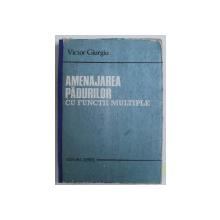 AMENAJAREA PADURILOR CU FUNCTII MULTIPLE de VICTOR GIURGIU , 1988 DEDICATIE*