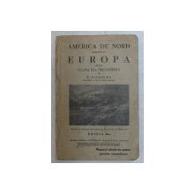 AMERICA DE NORD IMPREUNA CU EUORPA PENTRU CLASA A III - A SECUNDARA , EDITIA A II - A de N. PANDELEA , 1933 *COPERTA SPATE SI ULTIMELE 2 PAGINI SUNT LIPTE CU SCOTCH