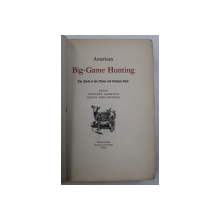AMERICAN BIG - GAME HUNTING  - THE BOOK OF THE BOONE AND CROCKETT CLUB , editors THEODORE ROOSEVELT and GEORGE BIRD GRINNELL , 1893