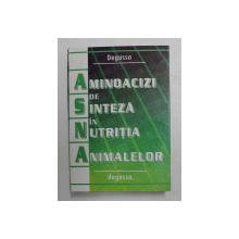 AMINOACIZI DE SINTEZA IN NUTRITIA ANIMALEOR de URSULA LUCIA BOLOGA , 2001 , DEDICATIE *