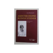 AMINTIRI DESPRE RUDOLF STEINER de ITA WEGMAN , editie ingrijita de PETER SELG , 2020
