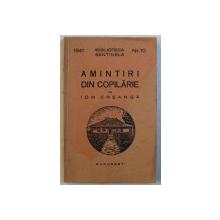 AMINTIRI DIN COPILARIE de ION CREANGA , COLECTIA ' BIBLIOTECA SANTINELA ' NR. 10 , 1941