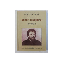AMINTIRI DIN COPILARIE , POVESTI , ANECDOTE SI ISTORIOARE de ION CREANGA , 2011 *EDITIE FACSIMIL