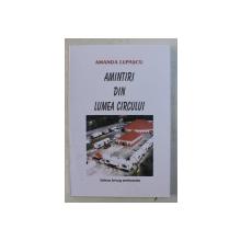 AMINTIRI DIN LUMEA CIRCULUI de AMANDA LUPASCU , 2007