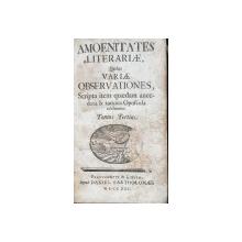 AMOENITATES LITERARIAE quibus VARIAE OBSERVATIONES, Scripta item quaedam anecdota & rariora Opufcula exhibentur, Tom III - FRANKFURT, 1725