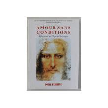 AMOUR SANS CONDITIONS  - REFLEXIONS DE L 'ESPRIT CHRISTIQUE par PAUL FERRINI , 2004