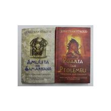 AMULETA DIN SAMARKAND - POARTA LUI PTOLEMEU , DOUA VOLUME , SERIA ' TRILOGIA BARTIMAEUS ' , de JONATHAN STROUD , 2006 - 2007