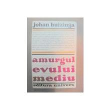AMURGUL EVULUI MEDIU de JOHAN HUIZINGA   1970