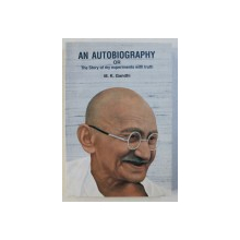 AN AUTOBIOGRAPHY OR THE STORY OF MY EXPERIMENTS WITH TRUTH by M . K. GANDHI , 1927 , EDITIE ANASTATICA , 2012