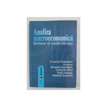 ANALIZA MACROECONOMICA - SINTEZE SI STUDII DE CAZ , coordonator CONSTANTIN ANGHELACHE , 2007