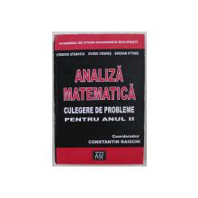 ANALIZA MATEMATICA  - CULEGERE DE PROBLEME PENTRU ANUL II de VIRGINIA ATANASIU ...BOGDAN IFTIMIE , coordonator CONSTATIN RAISCHI , 2001