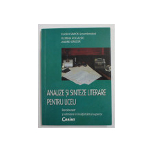 ANALIZE SI SINTEZE LITERARE PENTRU LICEU de COORDONATOR EUGEN SIMION , FLORINA ROGALSKI , ANDREI GRIGOR , 2008