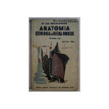 ANATOMIA FIZIOLOGIA SI IGIENA OMULUI , CLASA A - IV -A de AR. GRADINESCU , 1942 , PREZINTA INSEMNARI CU STILOUL PE COPERTA *
